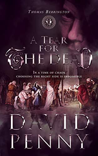 A Tear for the Dead (Thomas Berrington Historical Mystery Book 9) by [David Penny]