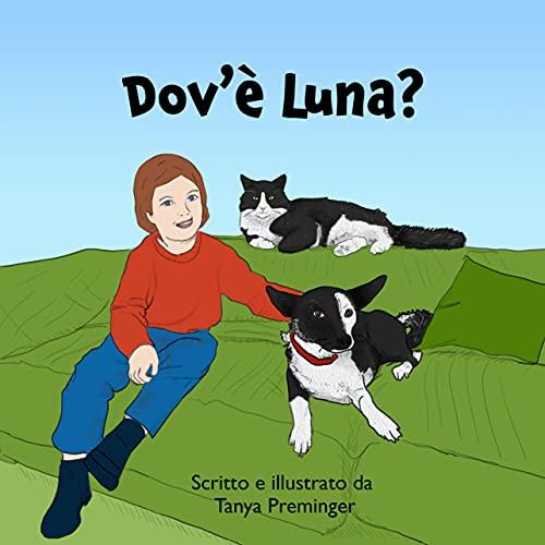 Dov'è Luna?: Un libro per bambini sull'amicizia e le avventure di una ragazza, il suo cane e la sua gatta.