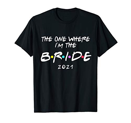 Bachelorette Party Bride The One Where I'm The Bride 2021 T-Shirt