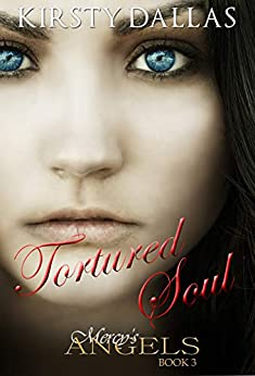 Tortured Soul (Mercy's Angels Book 3) by [Kirsty Dallas, Ami Johnson]