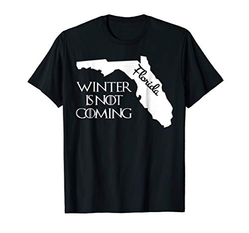 Winter Is Not Coming Florida Funny Tshirt