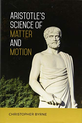 Aristotle's Science of Matter and Motion by Christopher Byrne