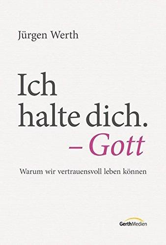 Ich halte dich. Gott: Warum wir vertrauensvoll leben k??nnen by J??rgen Werth (2013-09-06)