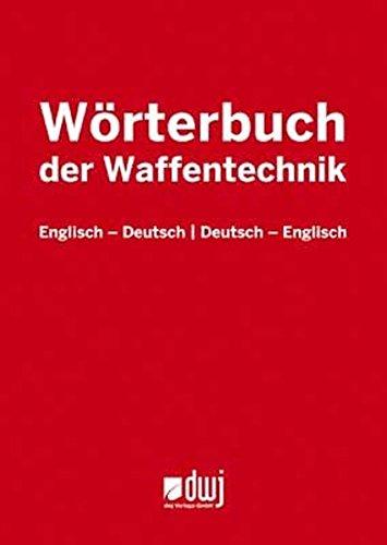 Wörterbuch der Waffentechnik: Englisch - Deutsch ; Deutsch - Englisch