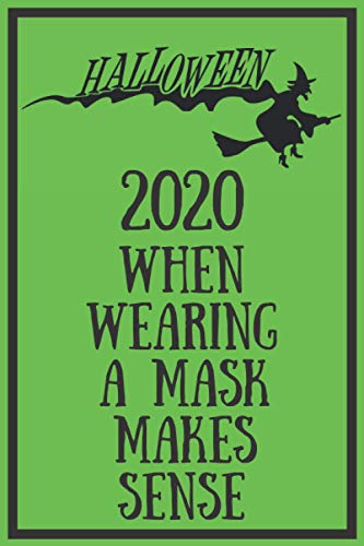 Halloween 2020 When Wearing A Mask Makes Sense: Funny Quarantine Isolation Notebook Journal Lock Down Gift Ideas For Coworkers Colleagues Birthday ... Present - Better Than A Card! MADE IN USA