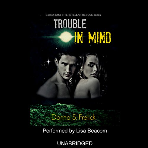 Trouble in Mind     Interstellar Rescue, Book 2              By:                                                                                                                                 Donna S. Frelick                               Narrated by:                                                                                                                                 Lisa Beacom                      Length: 12 hrs and 45 mins     6 ratings     Overall 4.5