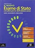 Il nuovo esame di Stato e le altre prove dell'ultimo anno. Guida, allenamento, simulazioni. Per il triennio delle Scuole superiori