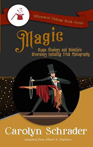 Magic: Stage Illusions and Scientific Diversions Including Trick Photography (English Edition)