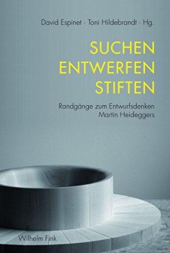 Suchen Entwerfen Stiften. Randgänge zum Entwurfsdenken Martin Heideggers