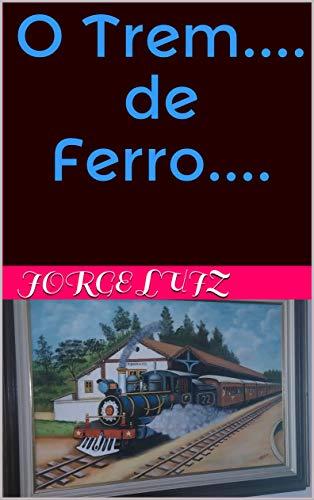 O Trem.... de Ferro.... (Portuguese Edition)