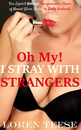 Oh, My! I Stray with Strangers: Five Explicit Hotwife Transformation Stories of Normal Wives Shared By Dirty Husbands (Hotwife, Cuckold, Interracial and Exhibitionism Bundle Book 2)