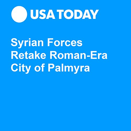 Syrian Forces Retake Roman-Era City of Palmyra cover art
