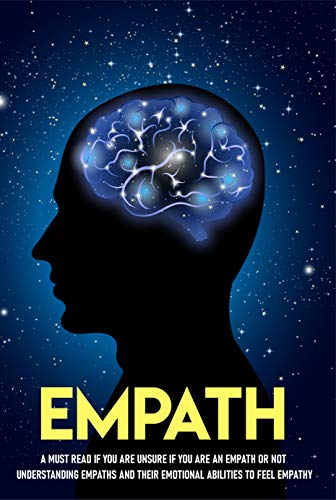 Empath A Must Read If You Are Unsure If You Are An Empath Or Not.: Control The Sources Of Overwhelming Feelings (English Edition)