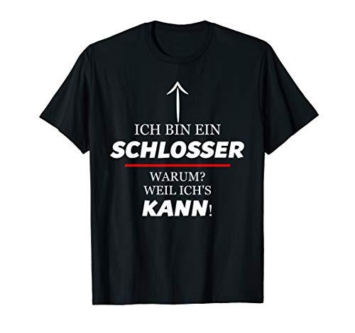 Ich Bin Ein SCHLOSSER - Warum Weil Ich\'s KANN - Lustig T-Shirt