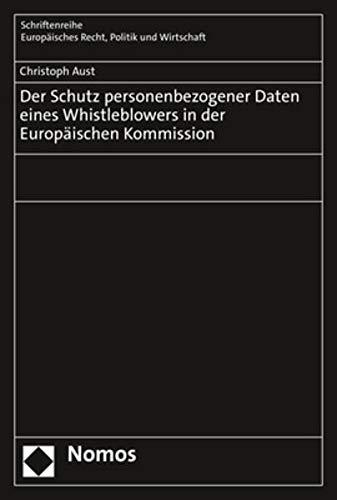 Der Schutz personenbezogener Daten eines Whistleblowers in der Europäischen Kommission (Schriftenreihe Europäisches Recht, Politik und Wirtschaft)