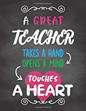 A Great Teacher Takes A Hand, Opens A Mind, Touches A Heart: Teacher Notebook, 8.5x11 Inches Lined Blank Notebook (Thank You Gifts For Teacher)