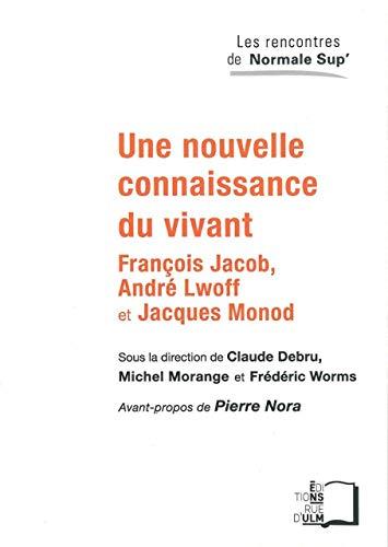 Une Nouvelle Connaissance Du Vivant Francois Jacob Andre Lwoff Et Jacques Monod