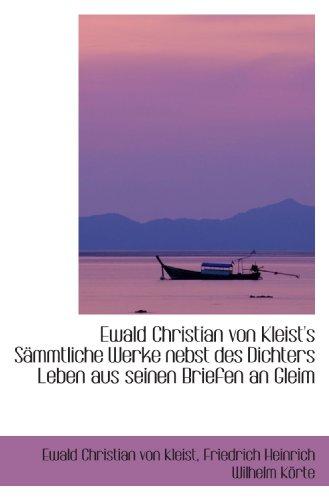Ewald Christian von Kleist's Sämmtliche Werke nebst des Dichters Leben aus seinen Briefen an Gleim