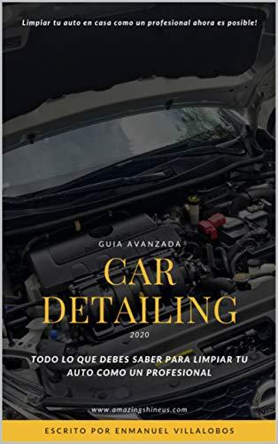 """Guía Avanzada """"Car Detailing"""".: Todo lo que debes saber para limpiar un vehículo de manera profesional."""