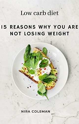15 Reasons why you are not losing weight: Low Carb Diet: 5 Mоѕt Cоmmоn Low-Carb Mіѕtаkеѕ And How to Avоіd Them (English Edition)