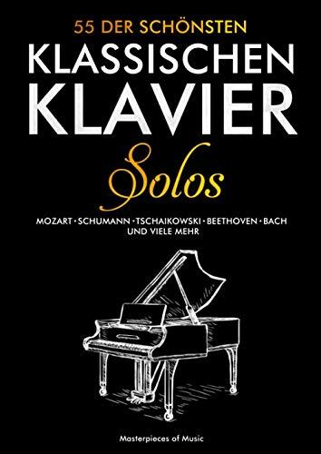 55 der schönsten klassischen Klavier Solos: Klaviernoten Klassik | Bach, Beethoven, Chopin, Mozart, Schubert, Tschaikowski und Weitere | Piano Notenbuch