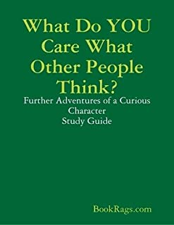 What Do YOU Care What Other People Think?: Further Adventures of a Curious Character Study Guide