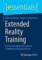 Extended Reality Training: Ein Framework fuer die virtuelle Lernkultur in Organisationen (essentials)