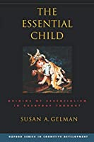 The Essential Child: Origins of Essentialism in Everyday Thought (Oxford in Cognitive Development)