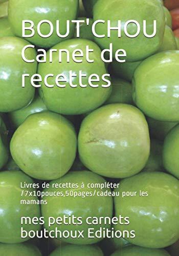BOUT'CHOU Carnet de recettes: Livres de recettes à compléter /7x10pouces,50pages/cadeau pour les mamans (Carnet de recettes bout'chou)