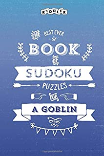 The Best Ever Book of Sudoku Puzzles for a Goblin