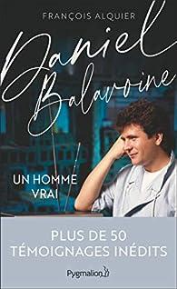 Daniel Balavoine : Un homme vrai par Francois Alquier