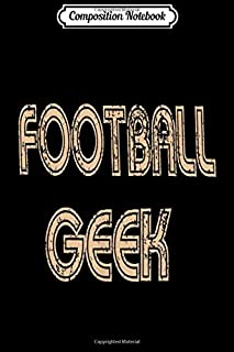 Composition Notebook: Football Geek- Super Funny Gift For Football Bowl Fans Journal/Notebook Blank Lined Ruled 6x9 100 Pages