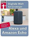 Alexa und Amazon Echo: Einrichten und Einstellen - Smart Home, Steuerung und Datenschutz   Von Stiftung Warentest (Digitale Welt für Einsteiger)