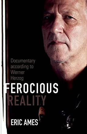 Ferocious Reality: Documentary according to Werner Herzog (Visible Evidence)