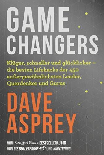 Game Changers: Die besten Lifehacks der Leader, Querdenker und Siegertypen – so gewinnst auch du im Leben