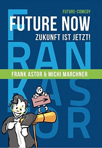 Future Now - Zukunft ist jetzt !: Die satirische Orientierungshilfe im Dschungel der Digitalen Transformation.