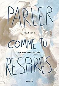 Parler comme tu respires par Isabelle Pandazopoulos