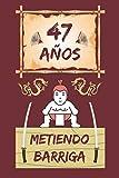 47 AÑOS METIENDO BARRIGA: REGALO DE CUMPLEAÑOS ORIGINAL Y DIVERTIDO. DIARIO, CUADERNO DE NOTAS, APUNTES O AGENDA.