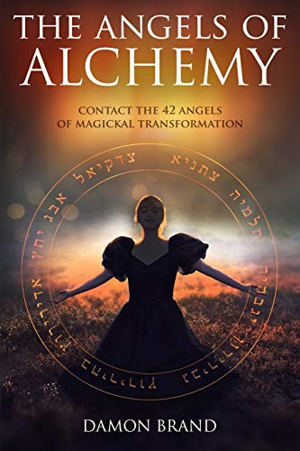 The Angels of Alchemy: Contact the 42 Angels of Magickal Transformation