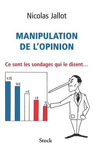 Manipulation de l'opinion: Ce sont les sondages qui le disent...