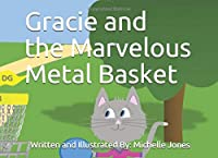 Gracie and the Marvelous Metal Basket 1521883807 Book Cover