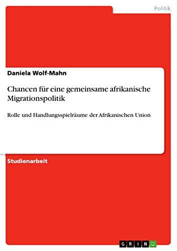 Chancen für eine gemeinsame afrikanische Migrationspolitik: Rolle und Handlungsspielräume der Afrikanischen Union