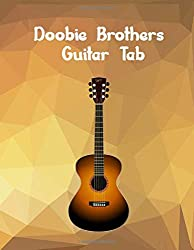 Doobie Brothers Guitar Tab: The Guitar Tablature Book - Blank Music Journal for Guitar Music Notes - More than 100 Pages