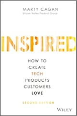 INSPIRED: How to Create Tech Products Customers Love (Silicon Valley Product Group) Kindle Edition