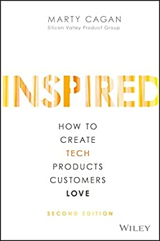 INSPIRED: How to Create Tech Products Customers Love (Silicon Valley Product Group) by [Marty Cagan]