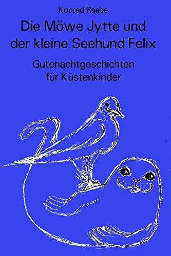 Geschichten für Küstenkinder: Die Möwe Jytte und der kleine Seehund Felix (German Edition)