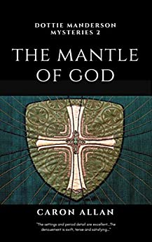 The Mantle of God: Dottie Manderson mysteries: Book 2: a romantic traditional cosy mystery by [Caron Allan]