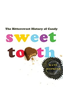 Sweet Tooth: The Bittersweet History of Candy by [Kate Hopkins]
