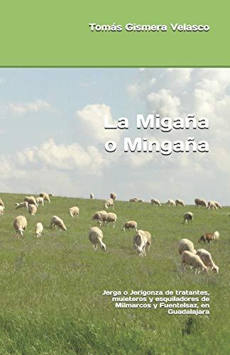 La Migaña o Mingaña: Jerga o Jerigonza de tratantes, muleteros y esquiladores de Milmarcos y Fuentelsaz, en Guadalajara