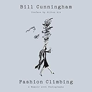 Fashion Climbing     A Memoir              Written by:                                                                                                                                 Bill Cunningham,                                                                                        Hilton Als - preface                               Narrated by:                                                                                                                                 Arthur Morey                      Length: 6 hrs and 28 mins     Not rated yet     Overall 0.0